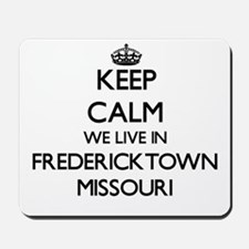 Keep calm we live in Fredericktown Misso Mousepad