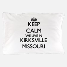Keep calm we live in Kirksville Missou Pillow Case