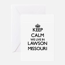 Keep calm we live in Lawson Missour Greeting Cards