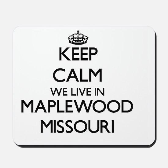 Keep calm we live in Maplewood Missouri Mousepad