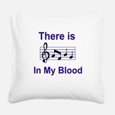 There is music in my blood Square Canvas Pillow