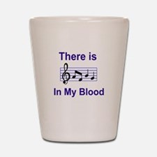 There is music in my blood Shot Glass