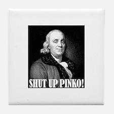 Ben Franklin says, SHUT UP PINKO! Tile Coaster