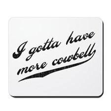 Gotta Have More Cowbell Mousepad
