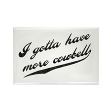 Gotta Have More Cowbell Rectangle Magnet