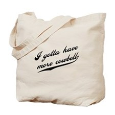 Gotta Have More Cowbell Tote Bag