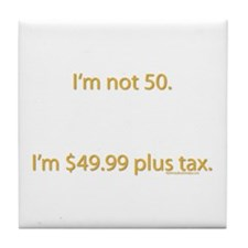 I'm not 50. I'm $49.99 plus Tile Coaster