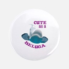 "CUTE AS A BELUGA 3.5"" Button"