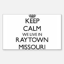 Keep calm we live in Raytown Missouri Decal