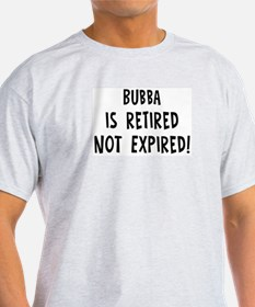 Bubba: retired not expired T-Shirt