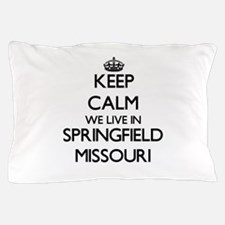 Keep calm we live in Springfield Misso Pillow Case