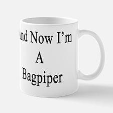 And Now I'm A Bagpiper  Mug