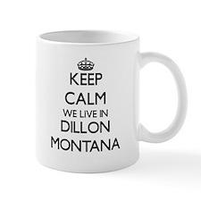 Keep calm we live in Dillon Montana Mugs