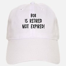 Bob: retired not expired Baseball Baseball Cap