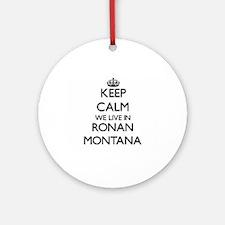 Keep calm we live in Ronan Montan Ornament (Round)