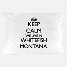 Keep calm we live in Whitefish Montana Pillow Case