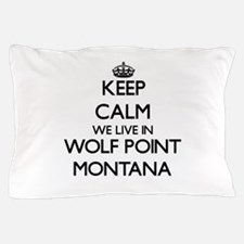 Keep calm we live in Wolf Point Montan Pillow Case