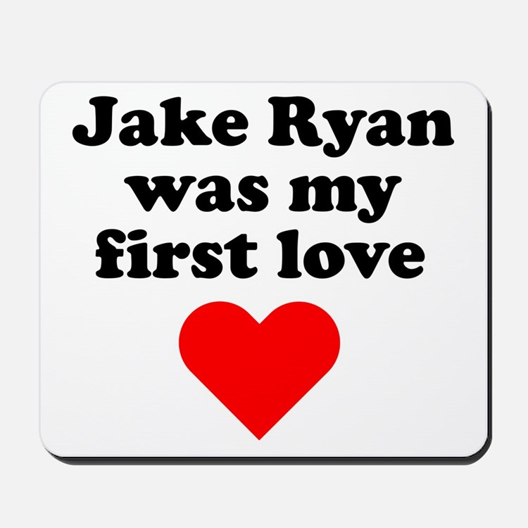 Jake Ryan Was My First Love Mousepad