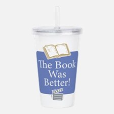 Book was better - Acrylic Double-wall Tumbler