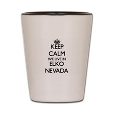 Keep calm we live in Elko Nevada Shot Glass