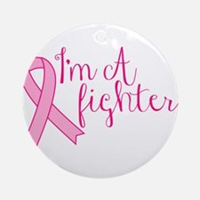 Im A Fighter Pink Ribbon Ornament (Round)
