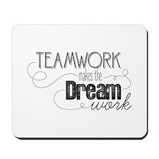 Teamwork Makes the Dream Work Mousepad