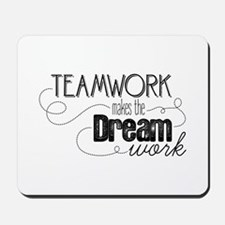 Teamwork Makes the Dream Work Mousepad