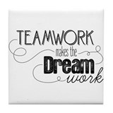 Teamwork makes the dream work Tile Coasters