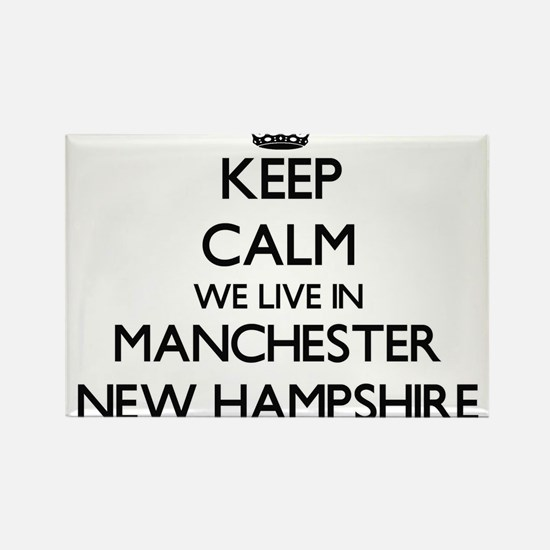 Keep calm we live in Manchester New Hampsh Magnets