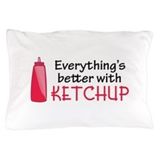 Everything's Better With Ketchup Pillow Case