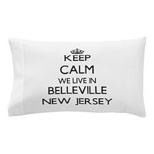 Keep calm we live in Belleville New Je Pillow Case