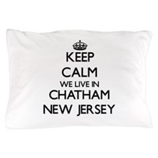 Keep calm we live in Chatham New Jerse Pillow Case