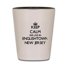 Keep calm we live in Englishtown New Je Shot Glass