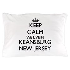 Keep calm we live in Keansburg New Jer Pillow Case