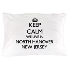 Keep calm we live in North Hanover New Pillow Case