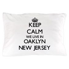 Keep calm we live in Oaklyn New Jersey Pillow Case