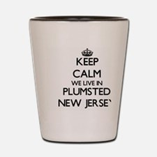 Keep calm we live in Plumsted New Jerse Shot Glass