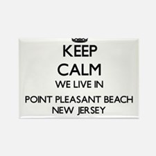 Keep calm we live in Point Pleasant Beach Magnets