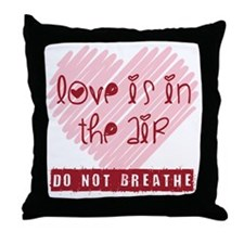 Love is in the air - DO NOT BREATHE Throw Pillow