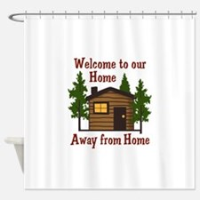 Welcome To Our Home Away From Home Shower Curtain