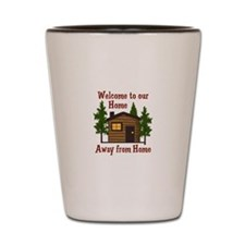 Welcome To Our Home Away From Home Shot Glass