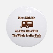 Dont Mess With Trailer Trash Ornament (Round)