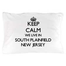 Keep calm we live in South Plainfield Pillow Case
