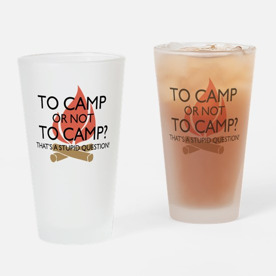 To Camp Or Not To Camp Drinking Glass