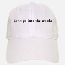 Don't Go Into the Woods Baseball Baseball Cap