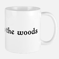 Don't Go Into the Woods Mug