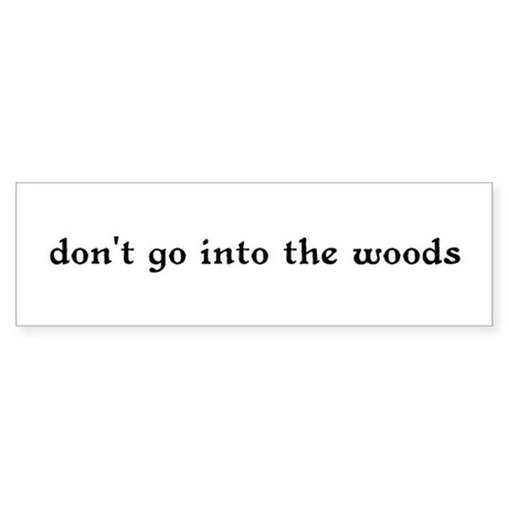 Don 39 T Go Into The Woods Bumper Bumper Sticker By
