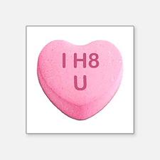 I H8 U Candy Heart Sticker