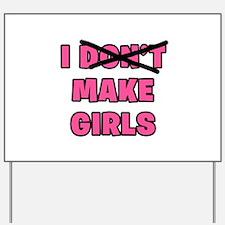 I Make Girls Yard Sign