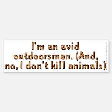I'm an avid outdoorsman - Bumper Bumper Sticker